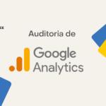 Auditoria de Google Analytics: o que é e quão importante é para o seu negócio?